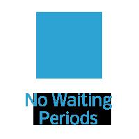 No Waiting Periods